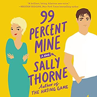 99 Percent Mine     A Novel              Written by:                                                                                                                                 Sally Thorne                               Narrated by:                                                                                                                                 Jayme Mattler                      Length: 11 hrs and 23 mins     33 ratings     Overall 3.9