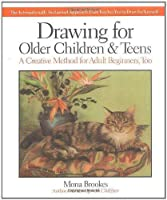 Drawing for Older Children and Teens: A Creative Method for Adult Beginners, Too