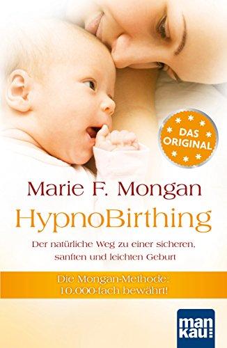 HypnoBirthing. Der natürliche Weg zu einer sicheren, sanften und leichten Geburt: Die Mongan-Methode - 10000fach bewährt!