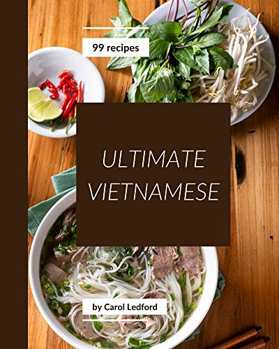 99 Ultimate Vietnamese Recipes: A One-of-a-kind Vietnamese Cookbook