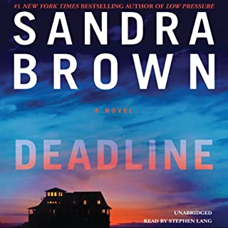 Deadline                   By:                                                                                                                                 Sandra Brown                               Narrated by:                                                                                                                                 Stephen Lang                      Length: 12 hrs and 21 mins     890 ratings     Overall 4.4
