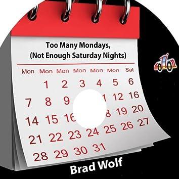 Too Many Mondays (Not Enough Saturday Nights)