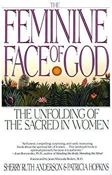 Paperback The Feminine Face of God: The Unfolding of the Sacred in Women Book