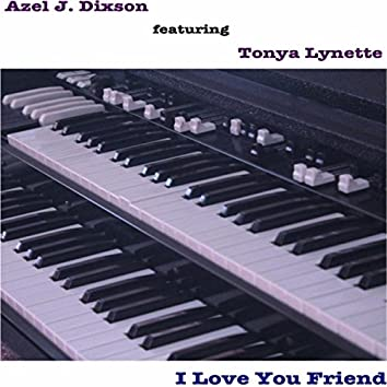 I Love You Friend (feat. Tonya Lynette)
