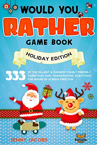Would You Rather Gamebook - Holiday Edition: 333 of The Silliest and Funniest Family Friendly Christmas and Thanksgiving Questions for Hours of Screen-Free Fun