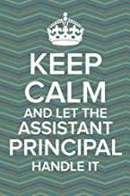 Keep Calm and Let the Assistant Principal Handle It: Journal with Lined and Blank Pages for Funny Assistant Principal Appreciation Gift, Assistant Principal Gift for Women or Men