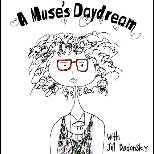 A Muse's Daydream Podcast By jill badonsky cover art