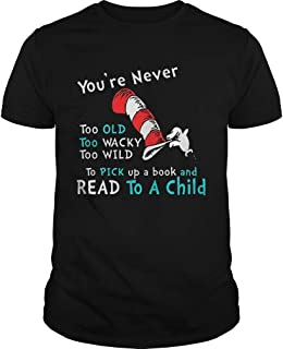 Dr Seuss Youre Never Old to Pick up a Book and Read to A Child Shirt Unisex T-Shirt, Hoodie, Sweatshirt, Gift for Men Women