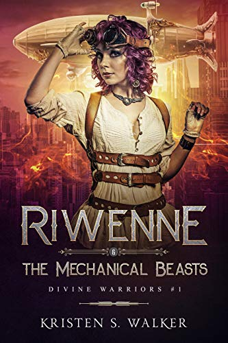 Riwenne & the Mechanical Beasts (Divine Warriors Book 1)
