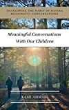 Meaningful Conversations With Our Children: Developing the habit of having meaningful conversations