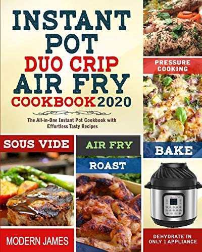 Fantastic Deal! Instant Pot Duo Crip Air Fry Cookbook 2020: The All-in-One Instant Pot Cookbook with...