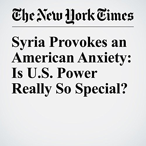 Syria Provokes an American Anxiety: Is U.S. Power Really So Special? cover art