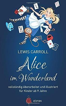 Alice im Wunderland. Vollst?ndig ?berarbeitet und illustriert: f?r Kinder ab 9 Jahre by Lewis Carroll (January 08,2015)