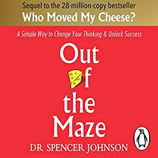 Out of the Maze     A Simple Way to Change Your Thinking & Unlock Success              By:                                                                                                                                 Dr Spencer Johnson                               Narrated by:                                                                                                                                 Tony Roberts,                                                                                        Ken Blanchard                      Length: 1 hr and 22 mins     9 ratings     Overall 4.9