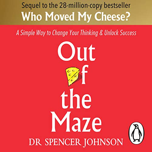 Out of the Maze     A Simple Way to Change Your Thinking & Unlock Success              By:                                                                                                                                 Dr Spencer Johnson                               Narrated by:                                                                                                                                 Tony Roberts,                                                                                        Ken Blanchard                      Length: 1 hr and 22 mins     8 ratings     Overall 4.8