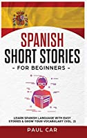 Spanish Short Stories for Beginners: Learn Spanish Language With Easy Stories & Grow Your Vocabulary (Vol. 2)