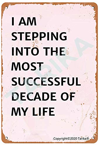 I Am Stepping Into The Most Successful Decade of My Life Retro Look 8X12 Inch Iron Decoration Plaque Sign for Home Kitchen Bathroom Farm Garden Garage Inspirational Quotes Wall Decor