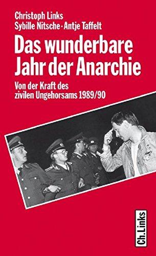 Das wunderbare Jahr der Anarchie. Von der Kraft des zivilen Ungehorsams 1989/90