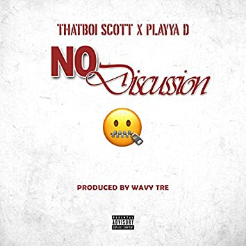 No Discussion (feat. Playya D)