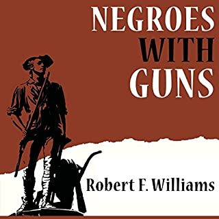 Negroes with Guns                   Written by:                                                                                                                                 Robert F. Williams                               Narrated by:                                                                                                                                 John Riddle                      Length: 3 hrs and 2 mins     Not rated yet     Overall 0.0