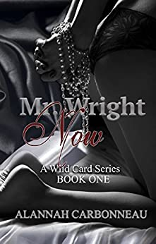 Mr. Wright Now (A Wild Card Novel - Book 1) by [Alannah Carbonneau]