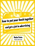 How to Put Your Book Together and Get a Job in Advertising (Newly Revised Edition) best Job Hunting Books