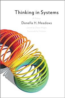 Thinking in Systems: A Primer by [Donella H. Meadows, Diana Wright]