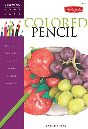 """Colored Pencil: Discover your """"inner artist"""" as you learn to draw a range of popular subjects in colored pencil (Drawing Made Easy)"""