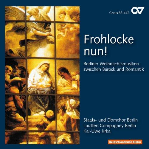 Frohlocke Nun - Berliner Weihnachtsmusiken zwischen Barock und Romantik