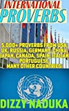 International Proverbs of the World: 5,000+ Inspirational Proverbs, Quotes, Adages, And Other Wise Sayings, Used Africa, Europe, America, Asia & Oceania. (English Edition)