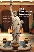 The Remittance Landscape: Spaces of Migration in Rural Mexico and Urban USA by Sarah Lynn Lopez(2015-01-12)