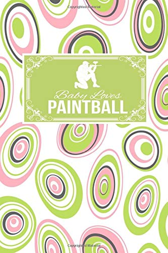 Baby Loves Paintball: Paint Ball Gift Lined Journal Notebook To Write In For Paint Ballers