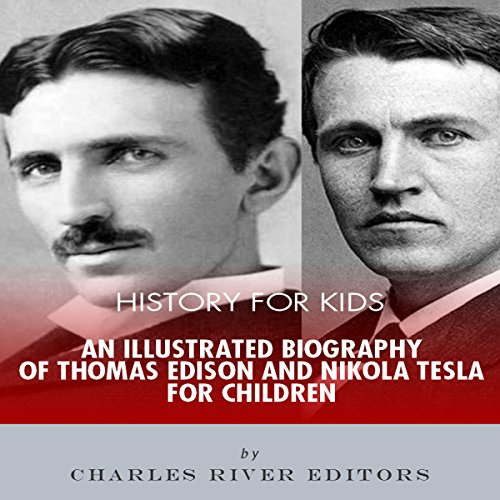 History for Kids: An Illustrated Biography of Thomas Edison and Nikola Tesla for Children audiobook cover art
