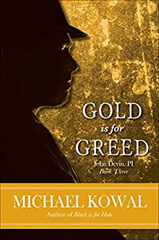 Gold is for Greed (John Devin, PI Book 3) by [Michael Kowal]
