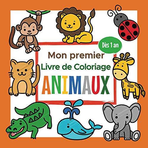 Mon premier Livre de Coloriage Animaux - Dès 1 an: Cahier Coloriage Bébé avec de beaux Motifs Animaux comme Chat, Chien, Lion et bien d'autres