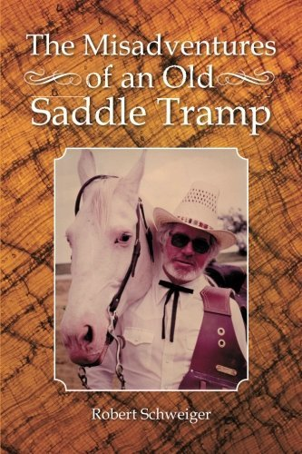 The Misadventures of an Old Saddle Tramp by Schweiger, Robert (2013) Paperback