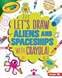 Let's Draw Aliens and Spaceships with Crayola ® ! (Let's Draw with Crayola (R) !)