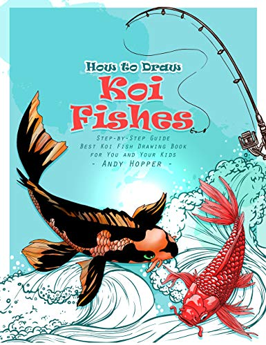 How to Draw Koi Fishes Step-by-Step Guide: Best Koi Fish Drawing Book for You and Your Kids