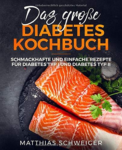 Das große Diabetes Kochbuch: schmackhafte und einfache Rezepte für Diabetes Typ I und Diabetes Typ II