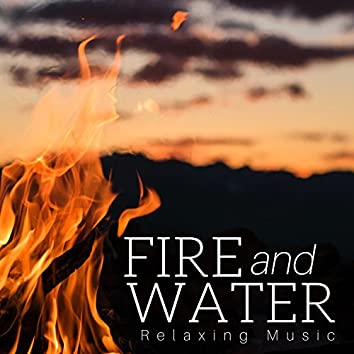 Fire and Water: Relaxing Music for Soul Relief, Positive Mood for Mental Journey, Silent Retreat and Reflection
