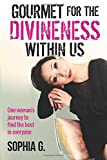 Gourmet for the Divineness within Us: One woman's journey to find the best in everyone
