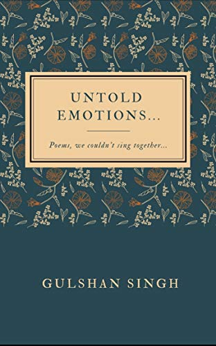 Untold Emotions...: Poems, we couldn\'t sing together (English Edition)