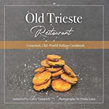 Old Trieste Restaurant Cookbook: Gourmet, Old-World Italian Cookbook