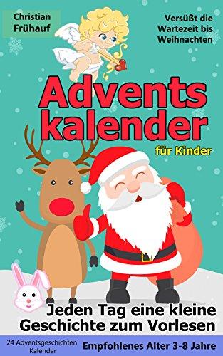 Adventskalender für Kinder - Jeden Tag eine kleine Geschichte zum Vorlesen: 24...