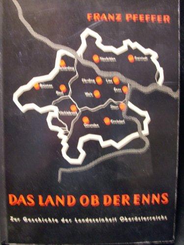Das Land ob der Enns. Zur Geschichte der Landeseinheit Oberösterreichs.