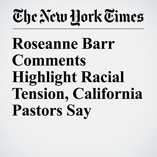 Roseanne Barr Comments Highlight Racial Tension, California Pastors Say copertina