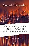 Der Mann, der einen Wald niederbrannte: Kurzgeschichten