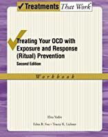 Treating Your OCD with Exposure and Response (Ritual) Prevention Therapy: Workbook (Treatments That Work) by Elna Yadin Edna B. Foa Tracey K. Lichner(2012-03-02)