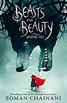 Beasts and Beauty: Dangerous Tales by [Soman Chainani, Julia Iredale]