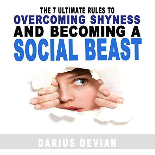 The 7 Ultimate Rules to Overcoming Shyness and Becoming a Social Beast audiobook cover art